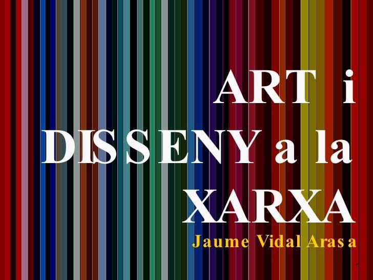 Jaume Vidal Arasa . ART  i DISSENY a la XARXA