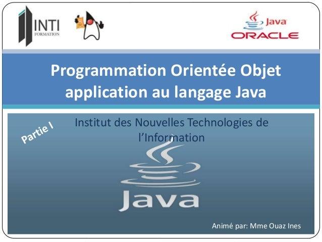Institut des Nouvelles Technologies de l'Information Programmation Orientée Objet application au langage Java Animé par: M...