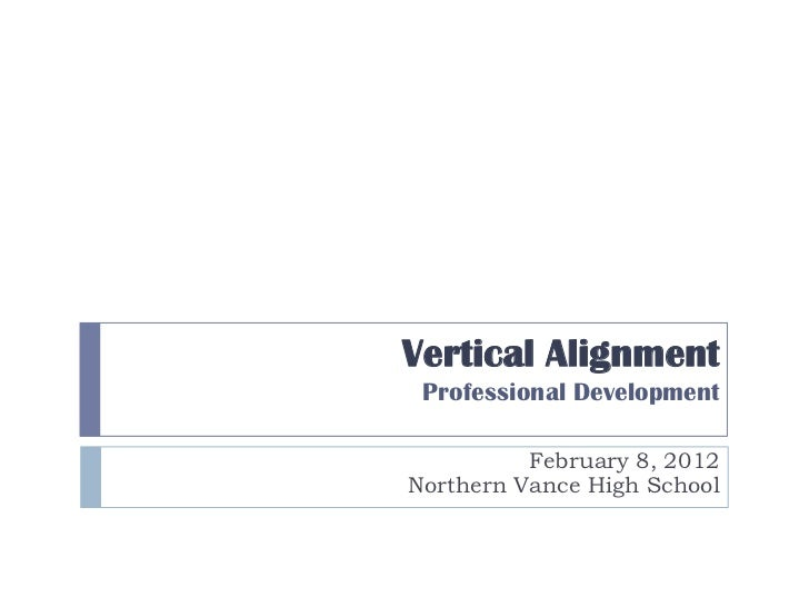 Vertical Alignment Professional Development          February 8, 2012Northern Vance High School