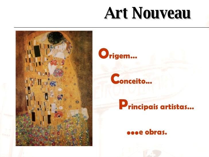 Art Nouveau O rigem... C onceito... P rincipais artistas... ... e obras.