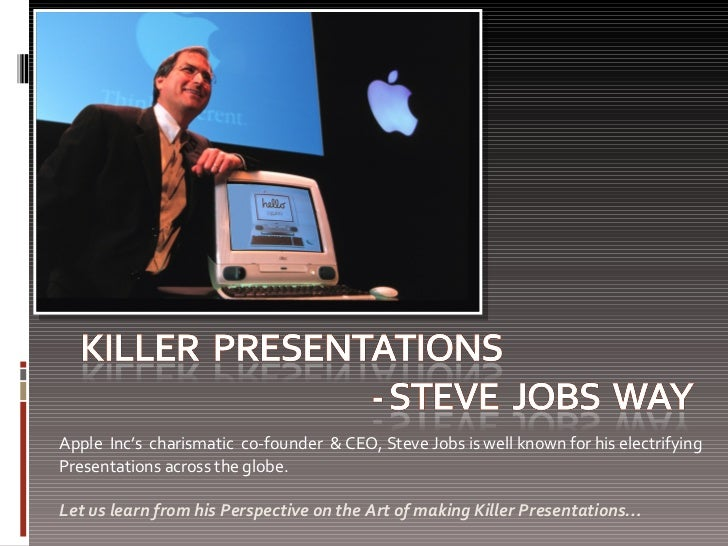Apple  Inc's  charismatic  co-founder  & CEO, Steve Jobs is well known for his electrifying  Presentations across the glob...