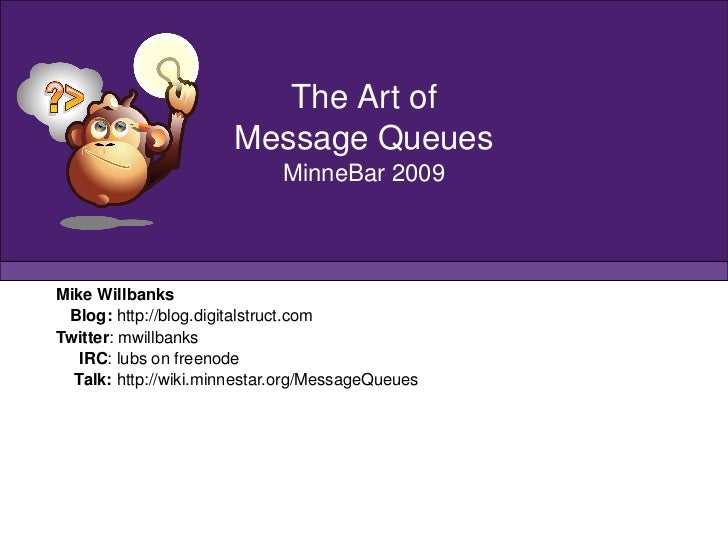 Mike Willbanks Blog:  http://blog.digitalstruct.com Twitter : mwillbanks IRC : lubs on freenode Talk:  http://wiki.minnest...