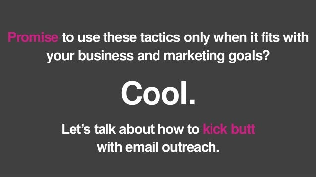 Promise to use these tactics only when it fits with your business and marketing goals? Let's talk about how to kick butt w...