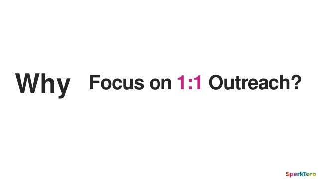 Focus on 1:1 Outreach?Why