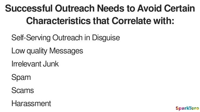 Successful Outreach Needs to Avoid Certain Characteristics that Correlate with: Low quality Messages Spam Scams Harassment...