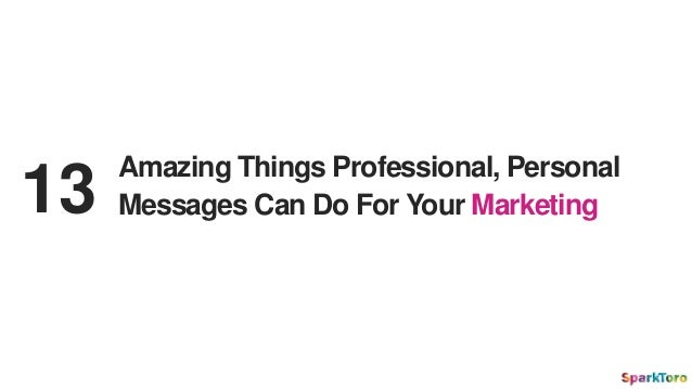 Amazing Things Professional, Personal Messages Can Do For Your Marketing13