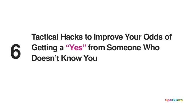 "Tactical Hacks to Improve Your Odds of Getting a ""Yes"" from Someone Who Doesn't Know You6"