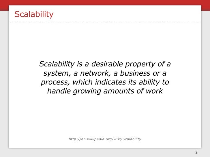 Scalability           Scalability is a desirable property of a        system, a network, a business or a       process, wh...
