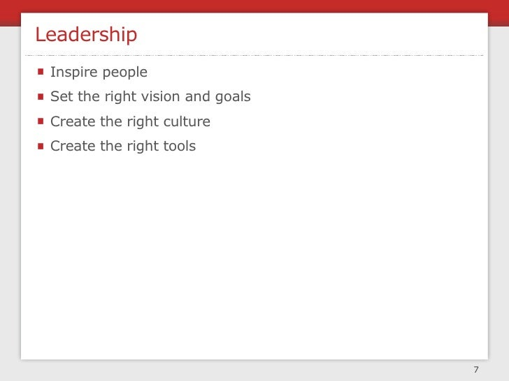 Leadership  Inspire people  Set the right vision and goals  Create the right culture  Create the right tools              ...