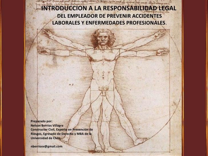 INTRODUCCION A LA RESPONSABILIDAD LEGAL<br /> DEL EMPLEADOR DE PREVENIR ACCIDENTES<br /> LABORALES Y ENFERMEDADES PROFESIO...