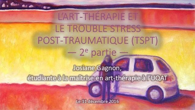 Josiane Gagnon, étudiante à la maîtrise en art-thérapie à l'UQAT Le 11 décembre 2016 1