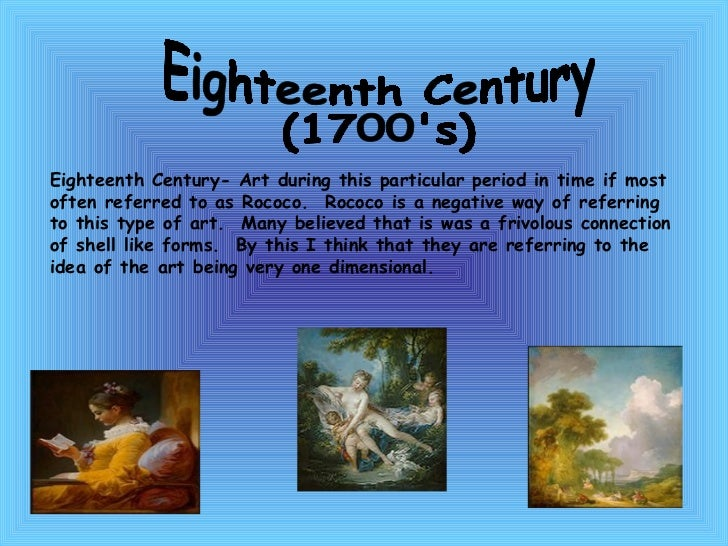 Eighteenth Century  (1700's) Eighteenth Century- Art during this particular period in time if most often referred to as Ro...