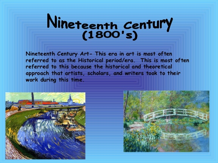 Nineteenth Century  (1800's) Nineteenth Century Art- This era in art is most often referred to as the Historical period/er...