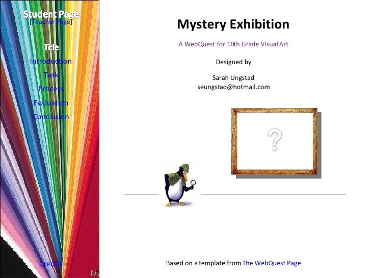 Mystery Exhibition Introduction Task Process Evaluation Conclusion Credits [ Teacher Page ] A WebQuest for 10th Grade Visu...