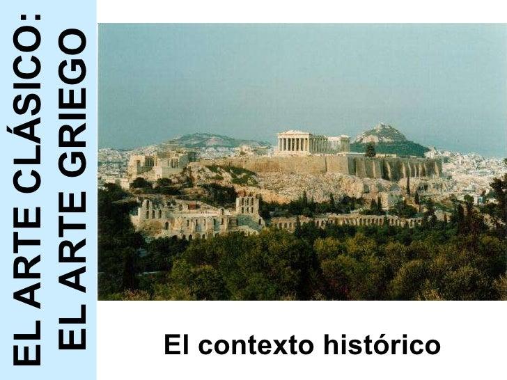 El contexto histórico EL ARTE CLÁSICO: EL ARTE GRIEGO