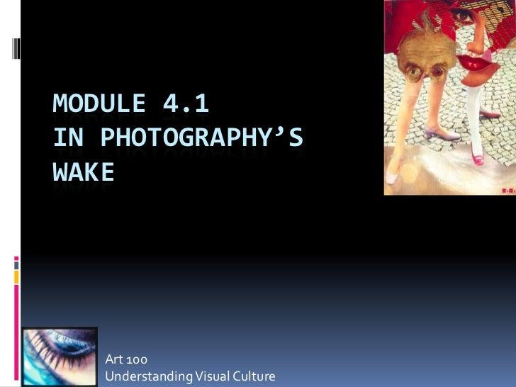 MODULE 4.1IN PHOTOGRAPHY'SWAKE   Art 100   Understanding Visual Culture