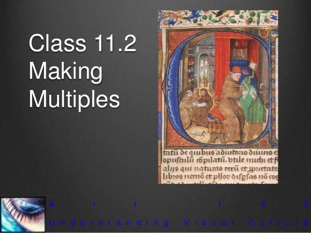 Class 11.2 Making Multiples A r t 1 0 0 U n d e r s t a n d i n g V i s u a l C u l t u r e