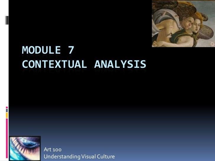 MODULE 7CONTEXTUAL ANALYSIS   Art 100   Understanding Visual Culture