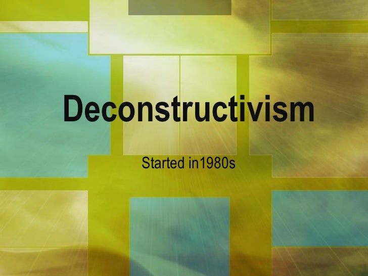 Deconstructivism     Started in1980s
