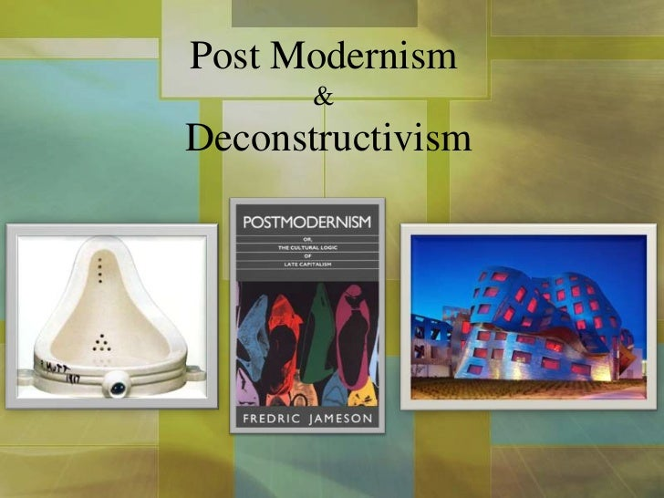 Post Modernism       &Deconstructivism