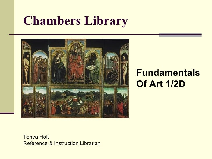 Chambers Library Fundamentals  Of Art 1/2D Tonya Holt  Reference & Instruction Librarian