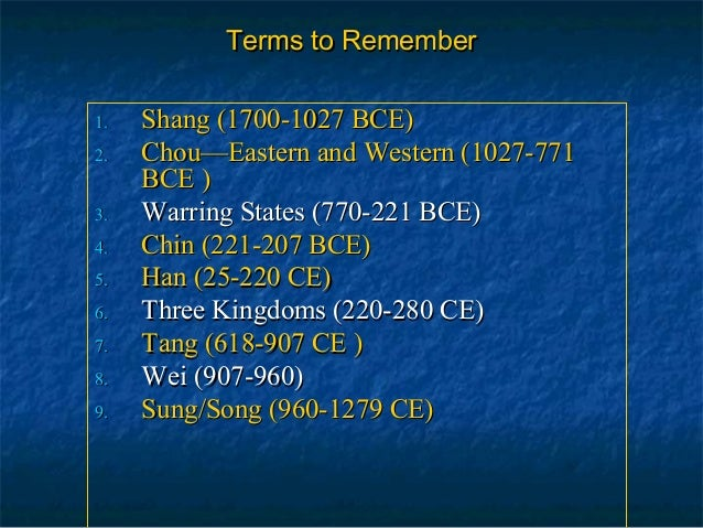 Terms to RememberTerms to Remember 1.1. Shang (1700-1027 BCE)Shang (1700-1027 BCE) 2.2. Chou—Eastern and Western (1027-771...