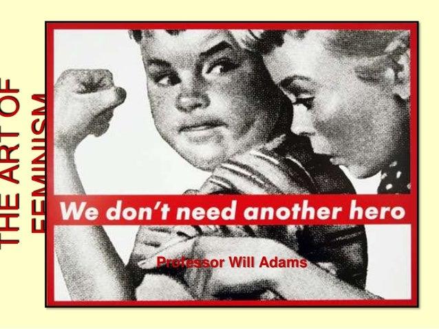 THEARTOF FEMINISM Professor Will Adams