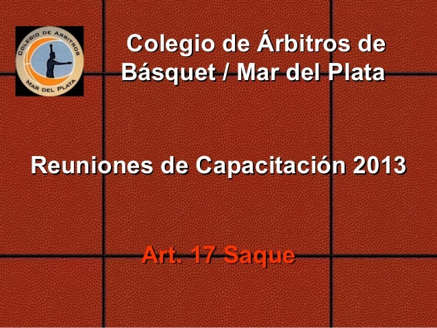 Colegio de Árbitros de Básquet / Mar del Plata  Reuniones de Capacitación 2013  Art. 17 Saque