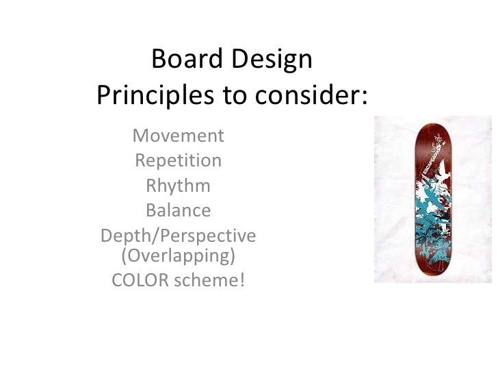 Board DesignPrinciples to consider:   Movement    Repetition     Rhythm     BalanceDepth/Perspective  (Overlapping) COLOR ...