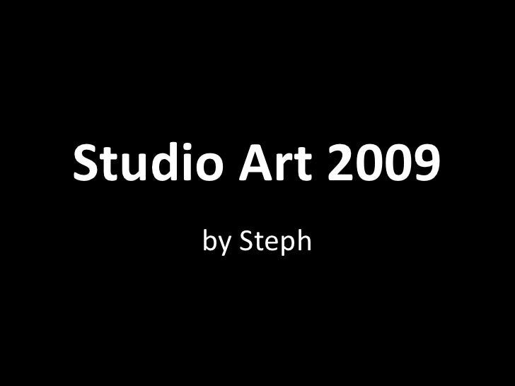 Studio Art 2009<br />by Steph<br />