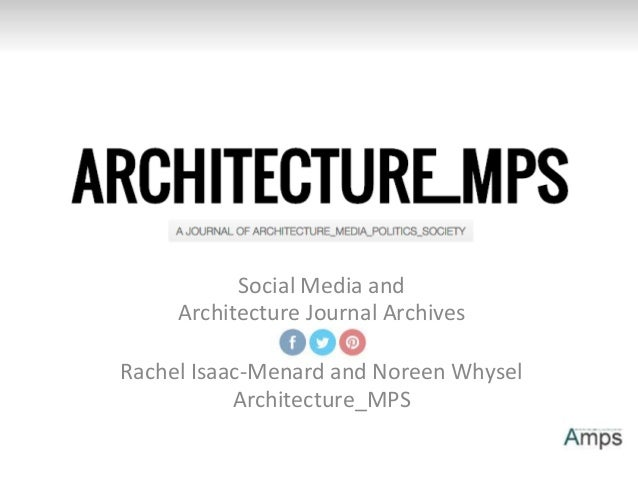 Social Media and Architecture Journal Archives Rachel Isaac-Menard and Noreen Whysel Architecture_MPS