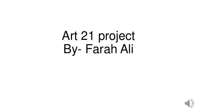Art 21 project By- Farah Ali