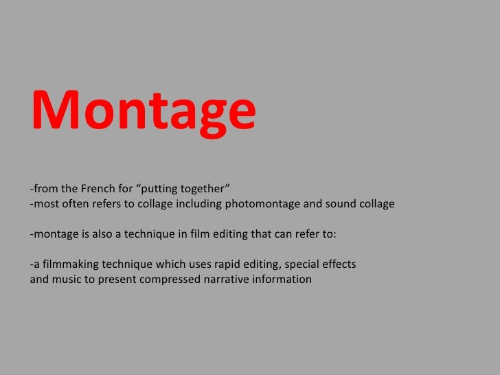 "Montage-from the French for ""putting together""-most often refers to collage including photomontage and sound collage-monta..."