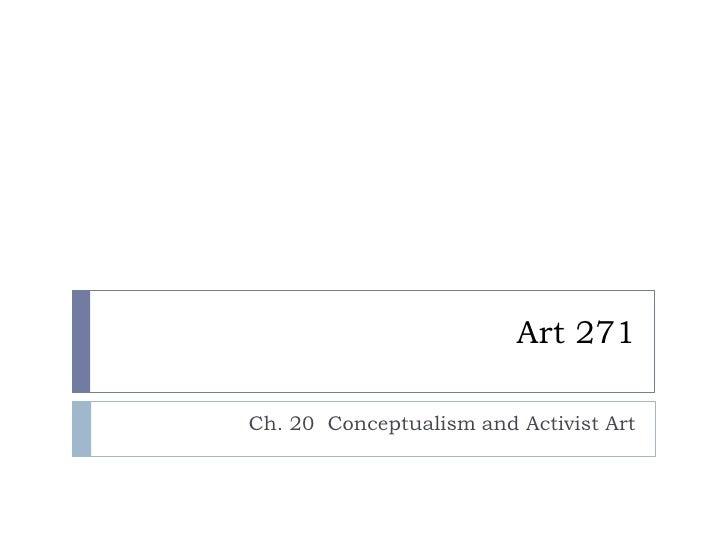 Art 271<br />Ch. 20  Conceptualism and Activist Art<br />