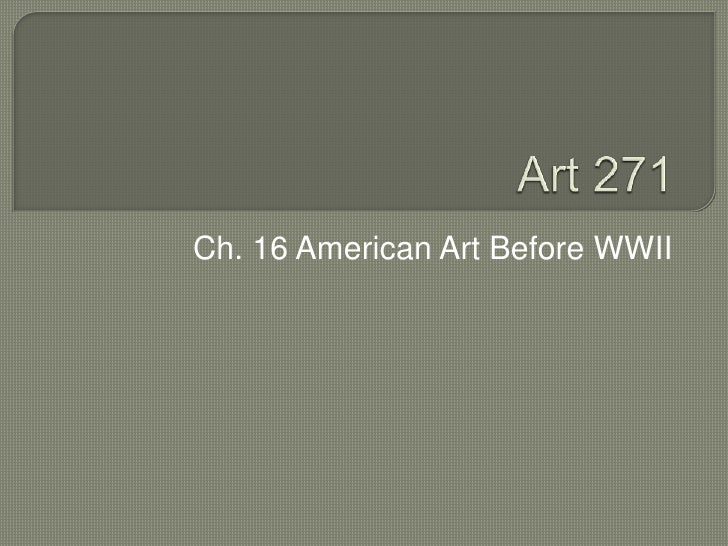 Art 271<br />Ch. 16 American Art Before WWII<br />