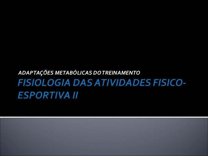 ADAPTAÇÕES METABÓLICAS DO TREINAMENTO