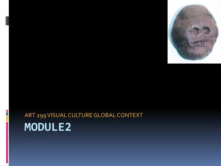 ART 299 VISUAL CULTURE GLOBAL CONTEXTMODULE2