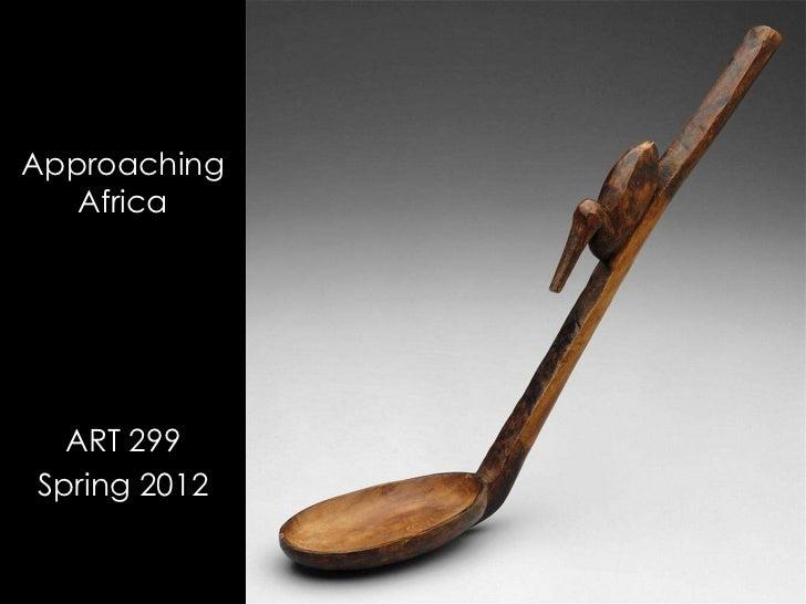 Approaching   Africa  ART 299Spring 2012