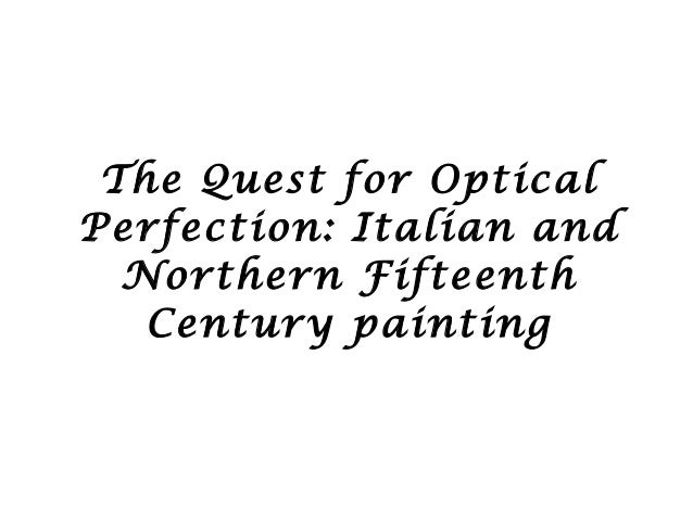 The Quest for OpticalPerfection: Italian and  Northern Fifteenth   Century painting