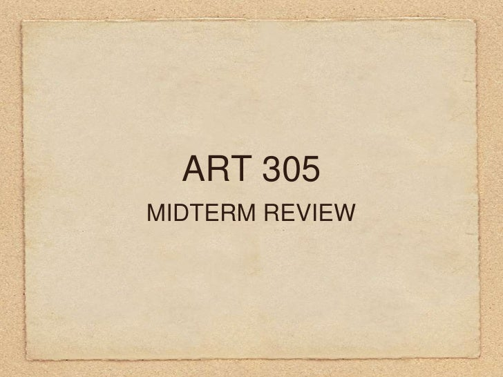 ART 305<br />MIDTERM REVIEW<br />