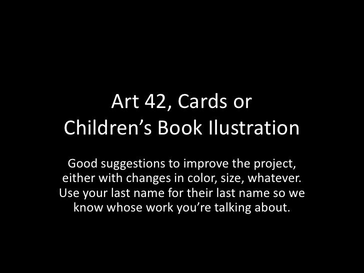 Art 42, Cards orChildren's Book Ilustration Good suggestions to improve the project,either with changes in color, size, wh...