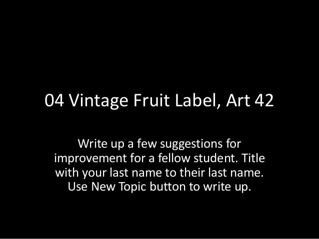04 Vintage Fruit Label, Art 42 Write up a few suggestions for improvement for a fellow student. Title with your last name ...
