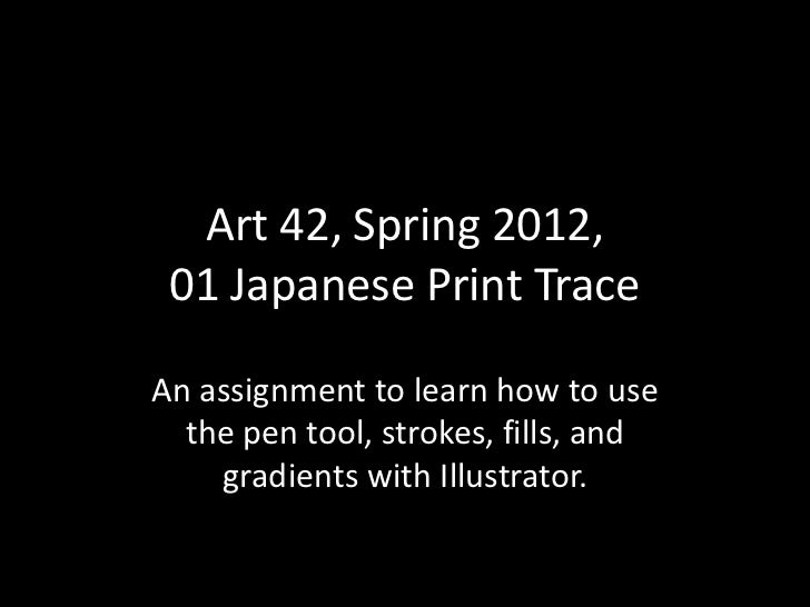 Art 42, Spring 2012, 01 Japanese Print TraceAn assignment to learn how to use  the pen tool, strokes, fills, and    gradie...