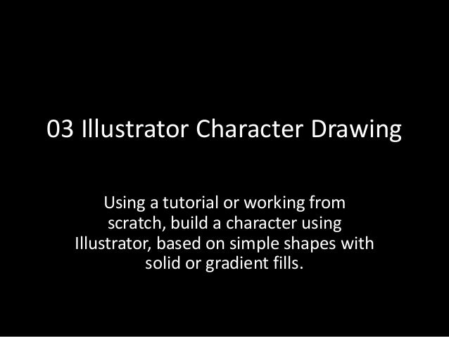 03 Illustrator Character Drawing Using a tutorial or working from scratch, build a character using Illustrator, based on s...