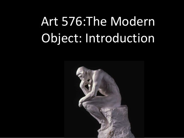 Art 576:The Modern Object: Introduction