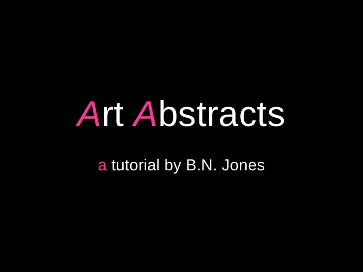 A rt  A bstracts a  tutorial by B.N. Jones