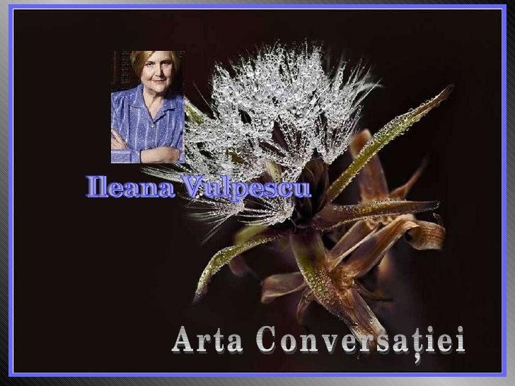 Arta Conversaţiei Ileana Vulpescu
