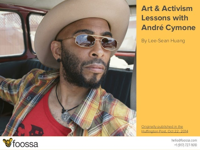 Art & Activism  Lessons with  André Cymone  !  By Lee-Sean Huang  hello@foossa.com  +1 (917) 727-1610  !!!!!!!!!!!!!!!!!! ...