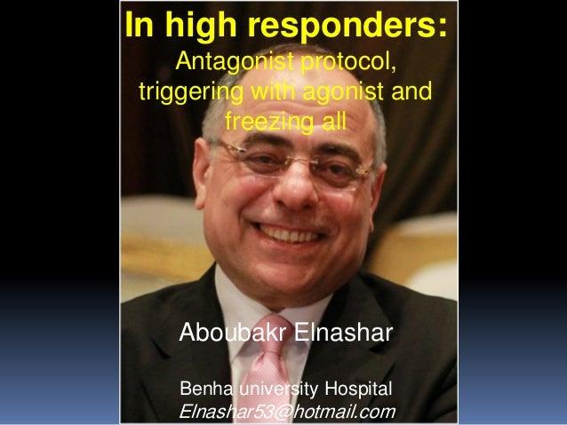 In high responders: Antagonist protocol, triggering with agonist and freezing all Aboubakr Elnashar Benha university Hospi...