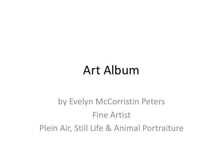 Art Album<br />by Evelyn McCorristin Peters <br />Fine Artist<br />Plein Air, Still Life & Animal Portraiture<br />